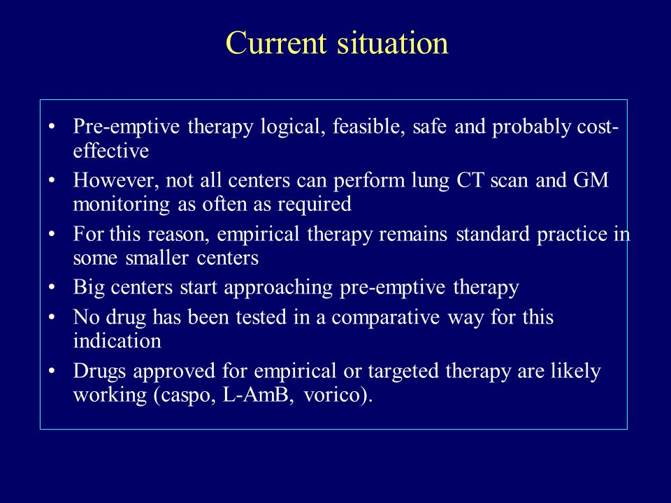 Current situation Pre-emptive therapy logical, feasible, safe and probably cost-effective.