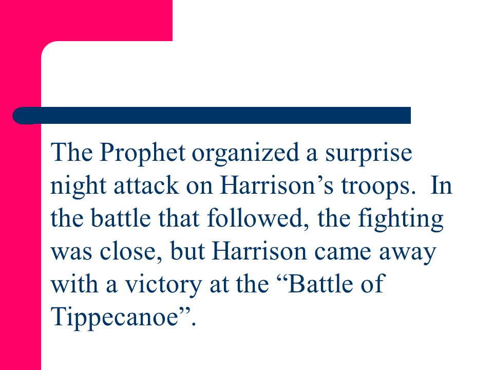 The Prophet organized a surprise night attack on Harrison's troops