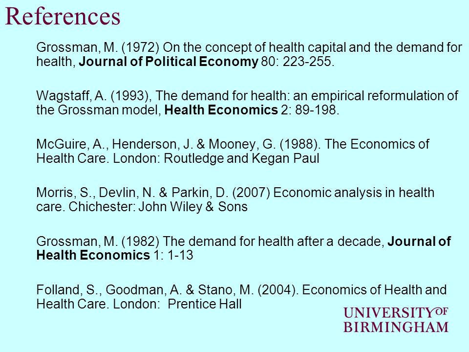 References Grossman, M. (1972) On the concept of health capital and the demand for health, Journal of Political Economy 80: 223-255.