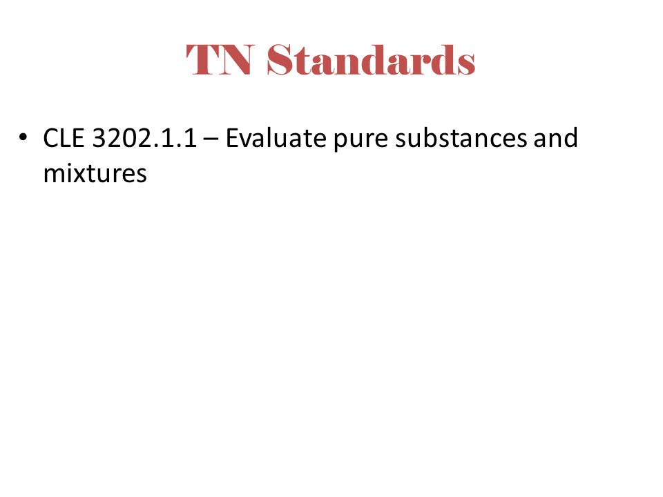 TN Standards CLE – Evaluate pure substances and mixtures