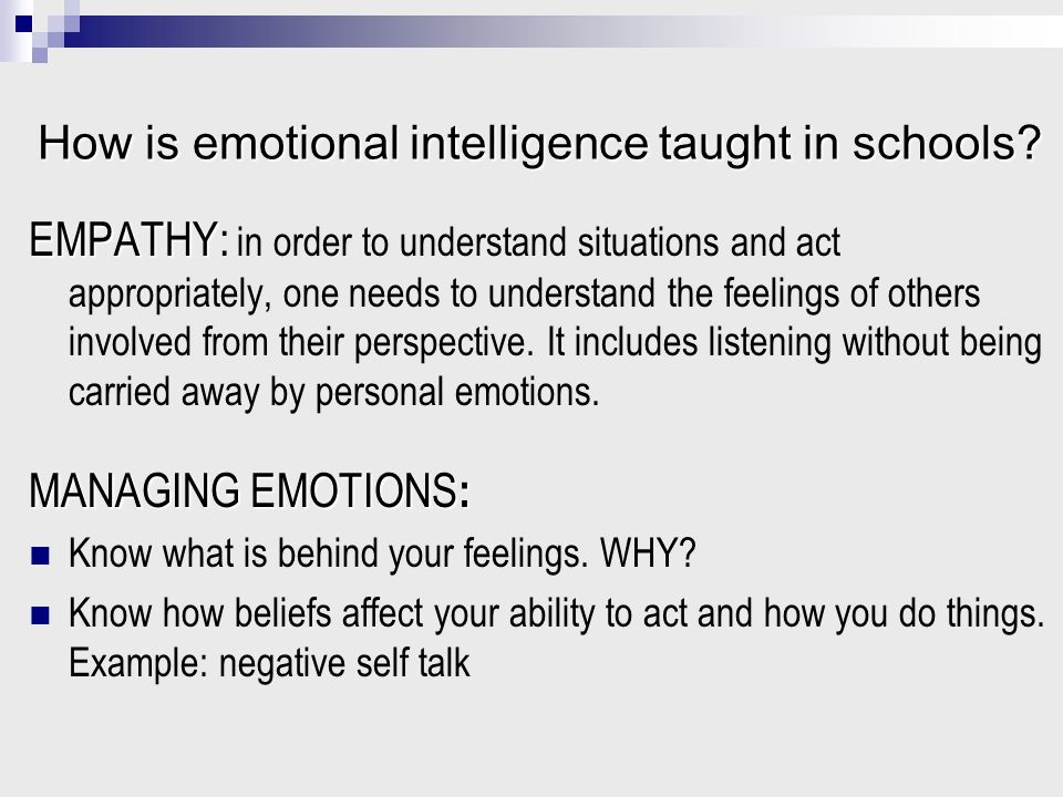 emotional intelligence can it be taught at Emotional intelligence (ei) has generated a great deal of attention in recent years many researchers and practitioners feel that ei supersedes other the promising thing about ei is that it can be taught this article looks at what ei means, why it's important, and how to develop training programs to enhan.