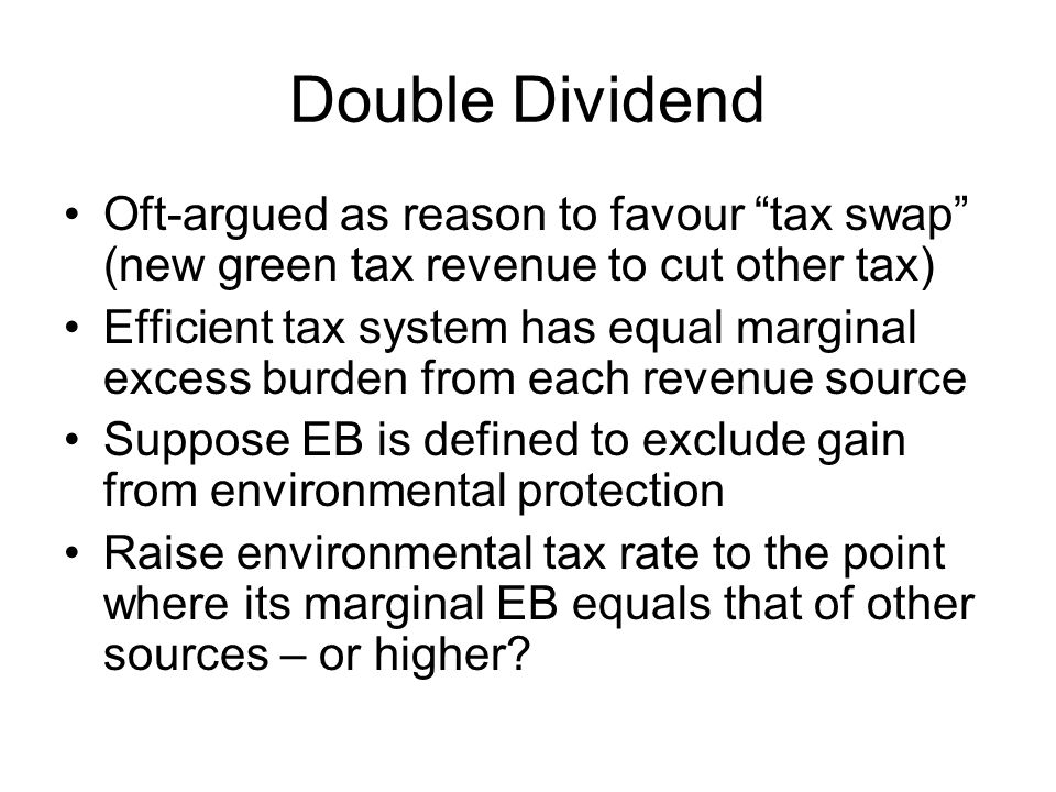 Double Dividend Oft-argued as reason to favour tax swap (new green tax revenue to cut other tax)