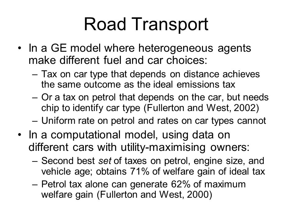 Road Transport In a GE model where heterogeneous agents make different fuel and car choices: