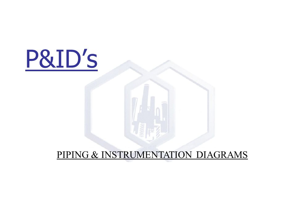 P&ID\'s PIPING & INSTRUMENTATION DIAGRAMS. - ppt download