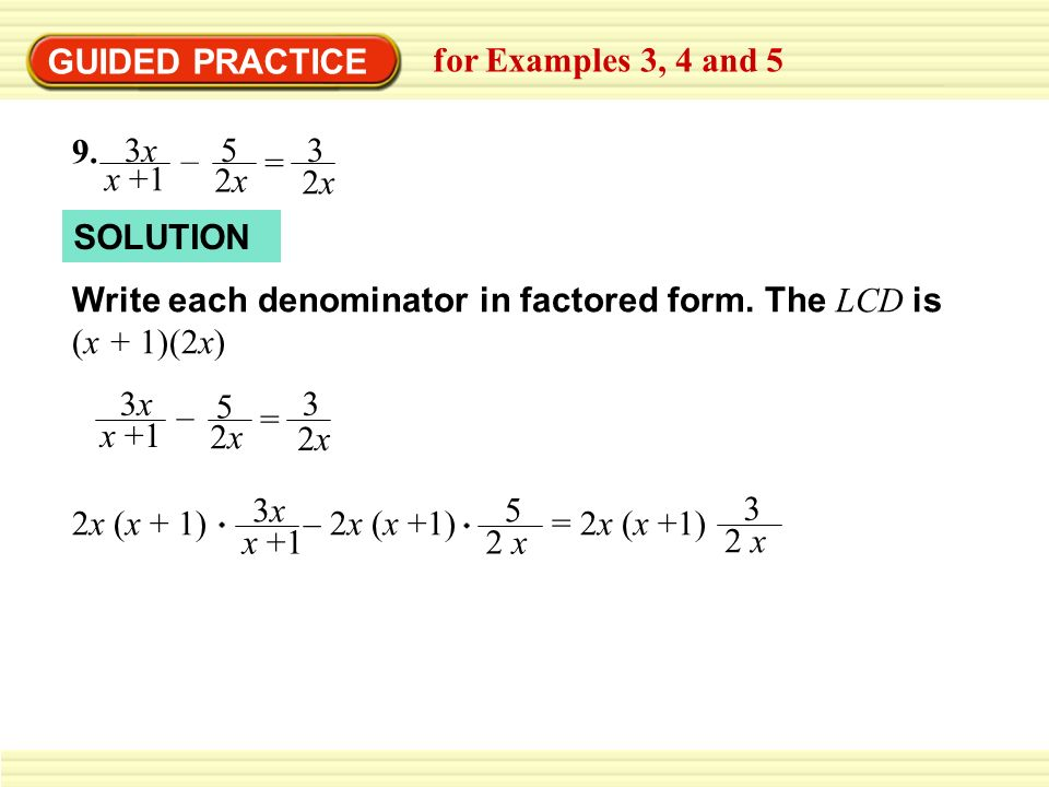 GUIDED PRACTICE for Examples 3, 4 and 5. 3x. x +1. – 5. 2x. = SOLUTION.