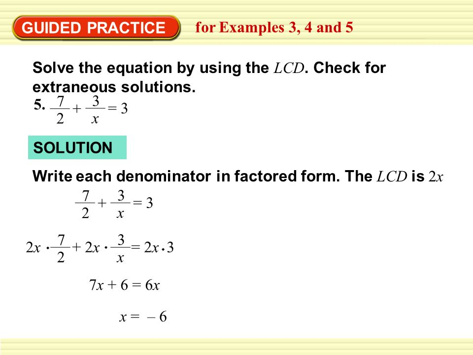 GUIDED PRACTICE for Examples 3, 4 and 5. Solve the equation by using the LCD. Check for extraneous solutions.