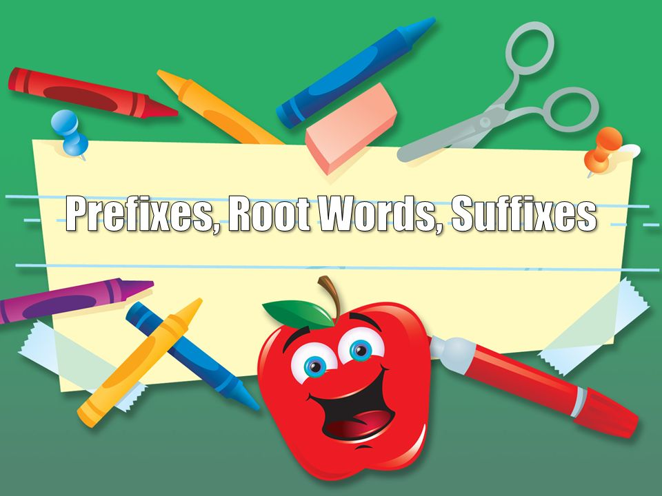 Prefixes, Root Words, Suffixes