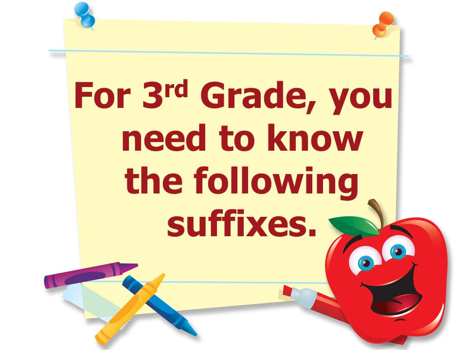 For 3rd Grade, you need to know the following suffixes.