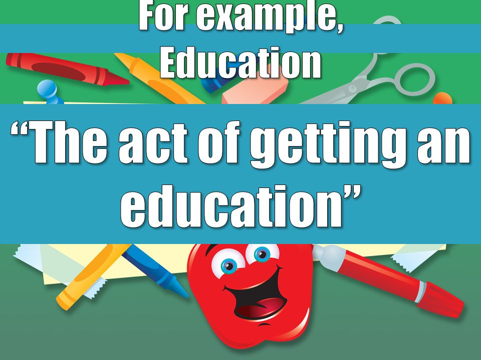 The act of getting an education