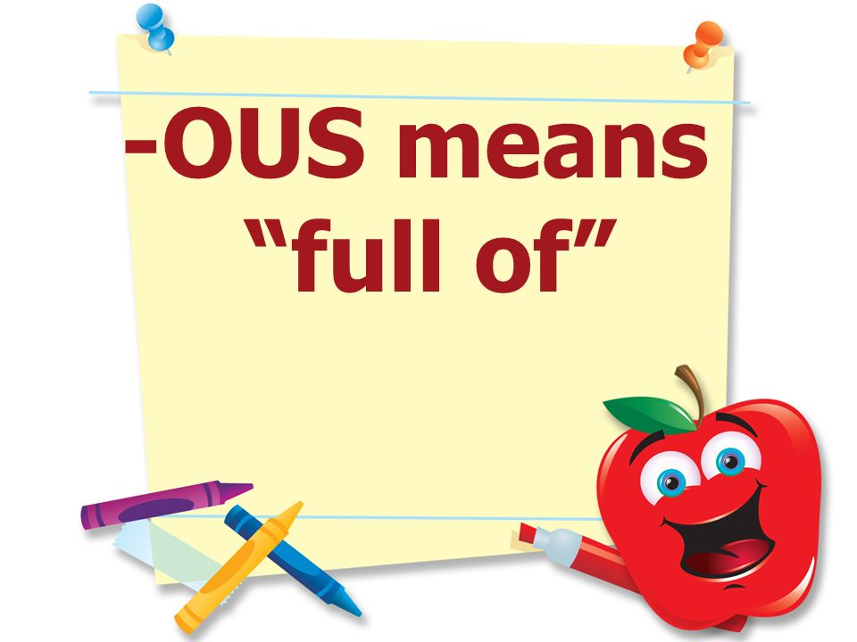 -OUS means full of