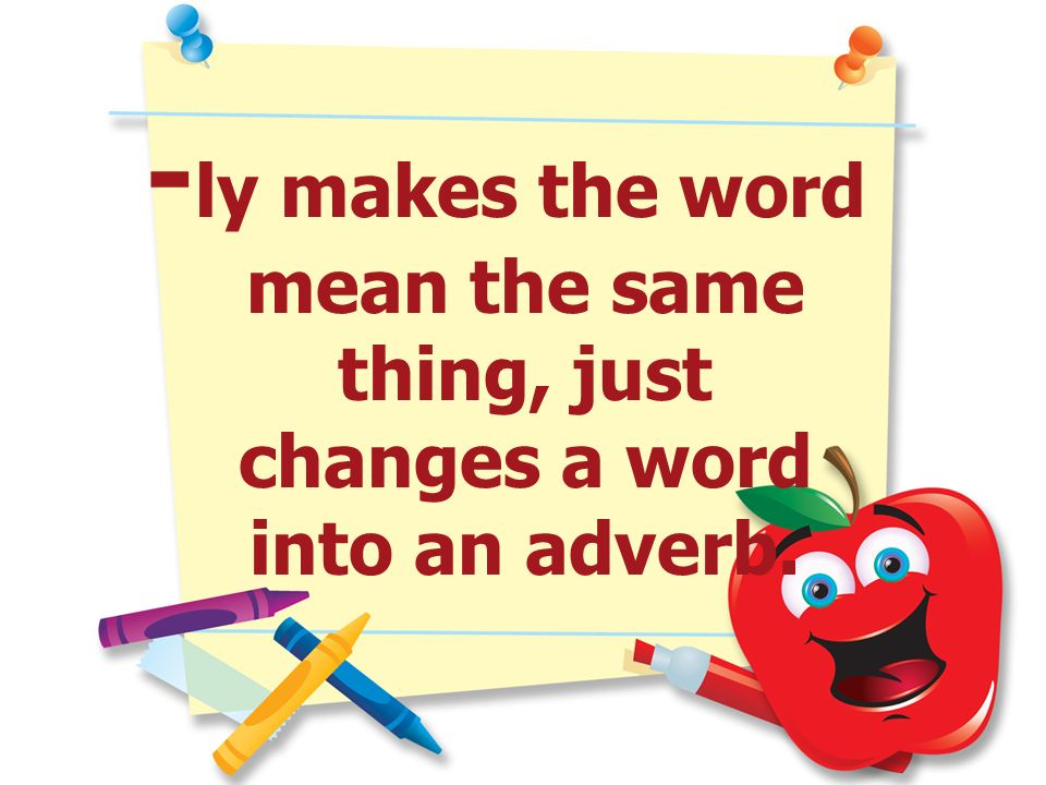 -ly makes the word mean the same thing, just changes a word into an adverb.