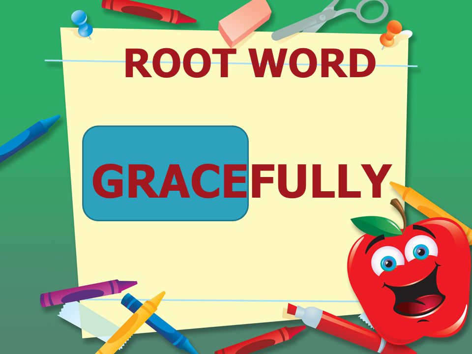 ROOT WORD GRACEFULLY