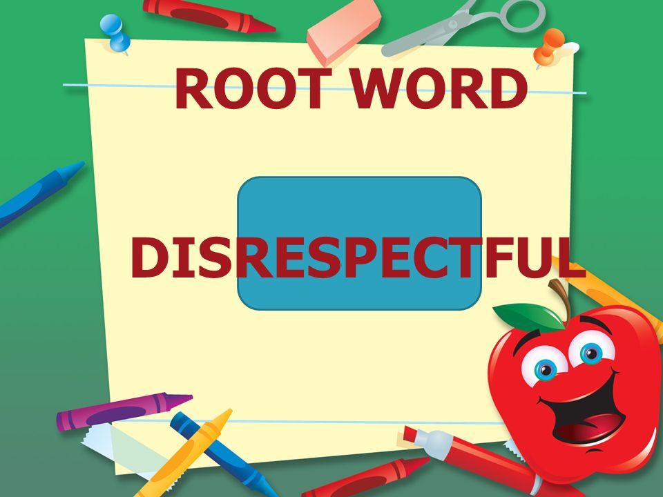 ROOT WORD DISRESPECTFUL