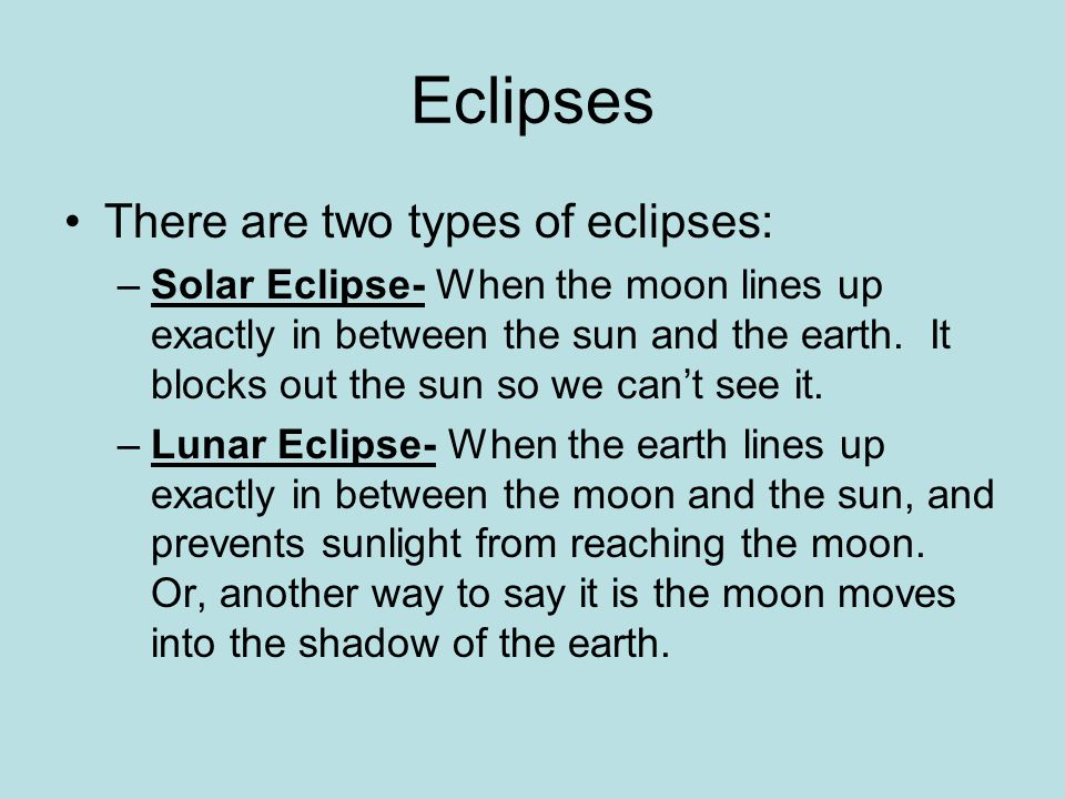 Eclipses There are two types of eclipses: