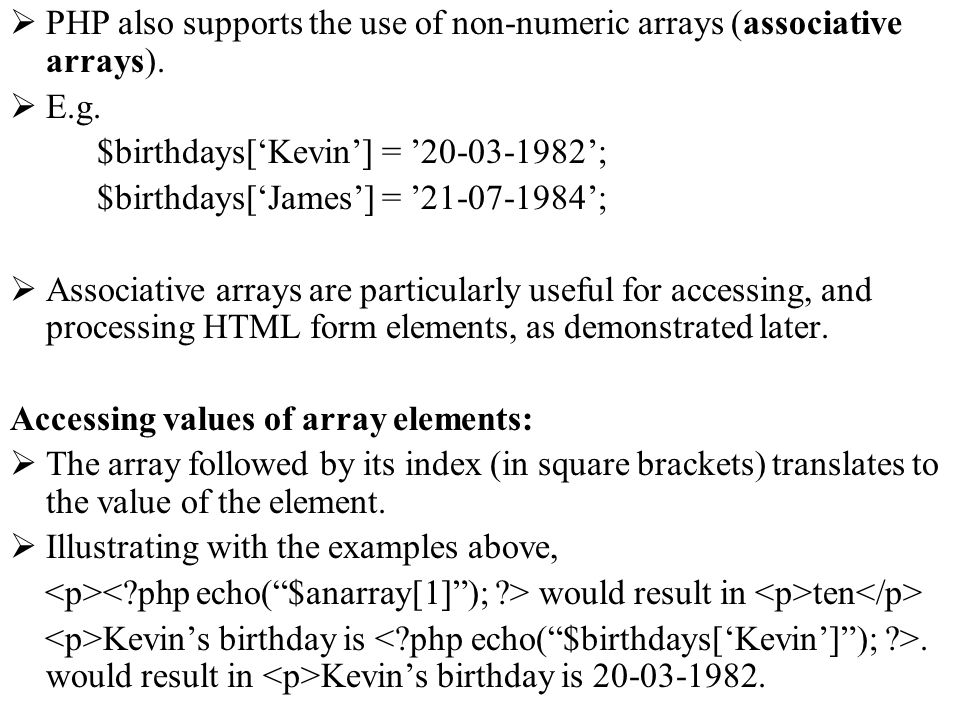 PHP also supports the use of non-numeric arrays (associative arrays).