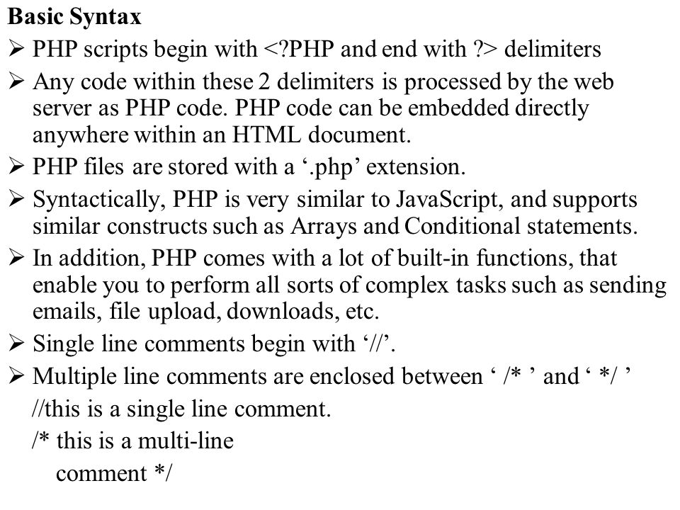 Basic Syntax PHP scripts begin with < PHP and end with > delimiters.
