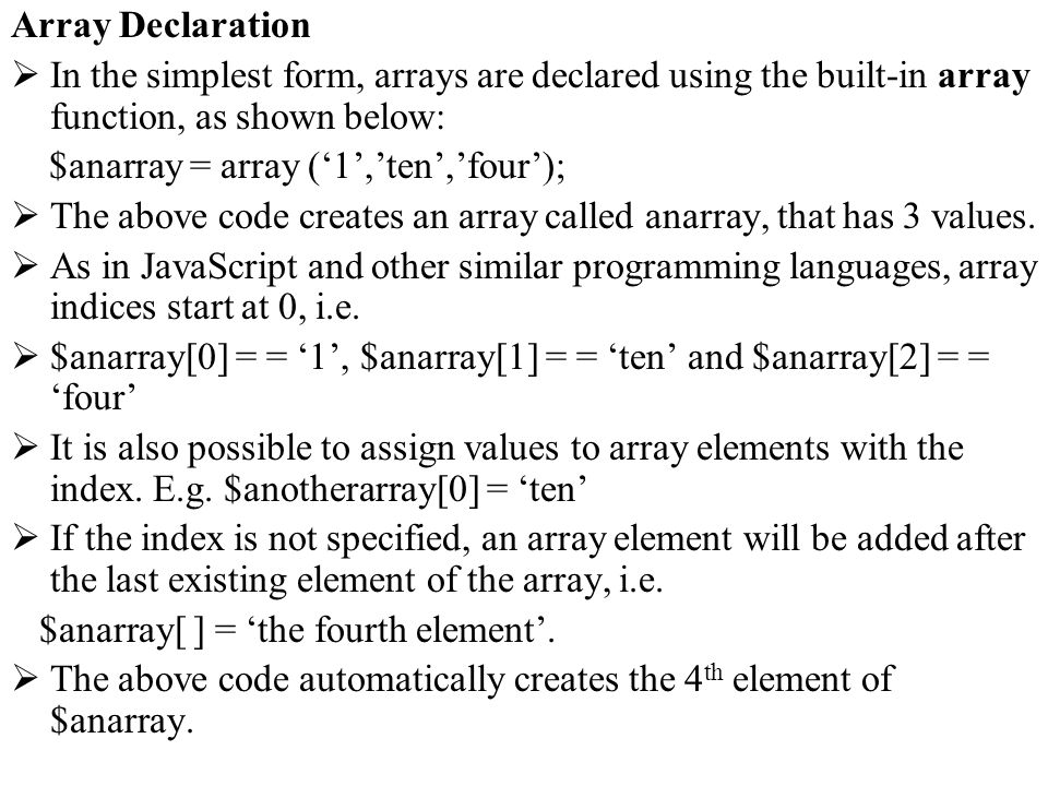 Array Declaration In the simplest form, arrays are declared using the built-in array function, as shown below: