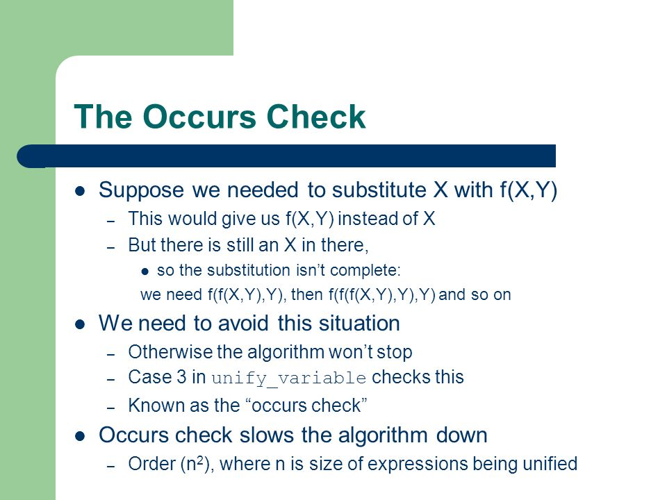 The Occurs Check Suppose we needed to substitute X with f(X,Y)