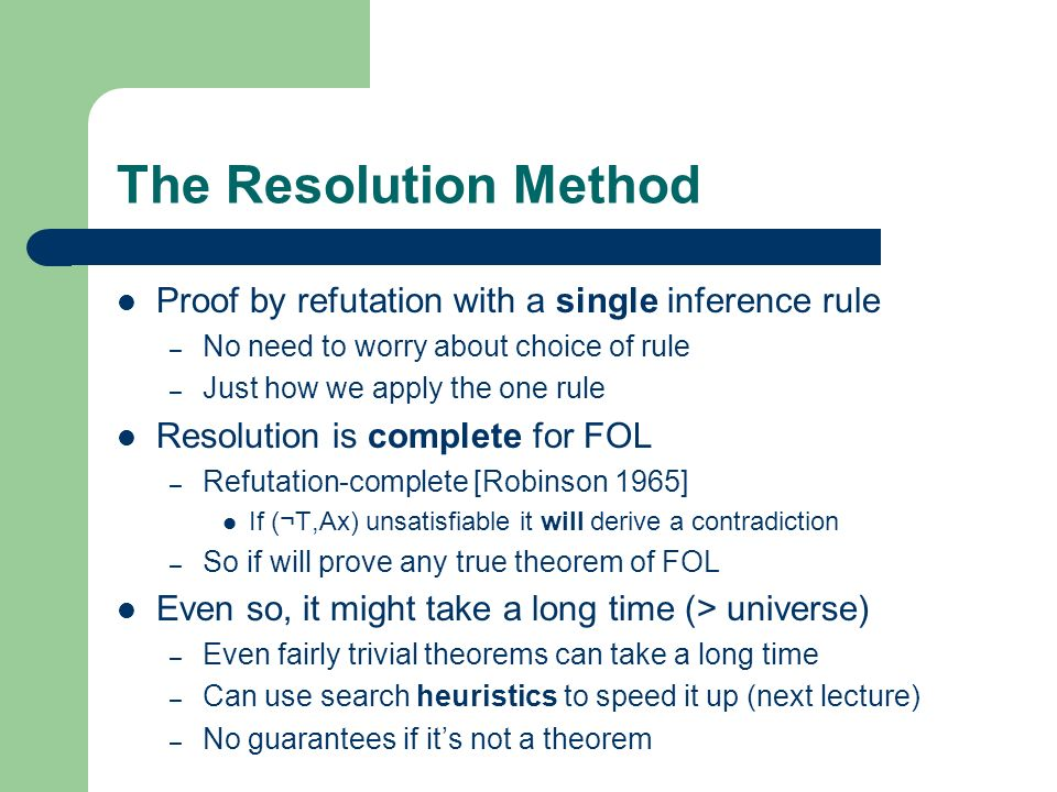 The Resolution Method Proof by refutation with a single inference rule