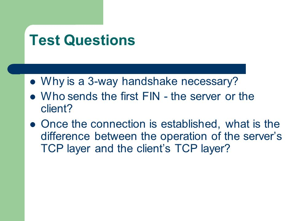 Test Questions Why is a 3-way handshake necessary