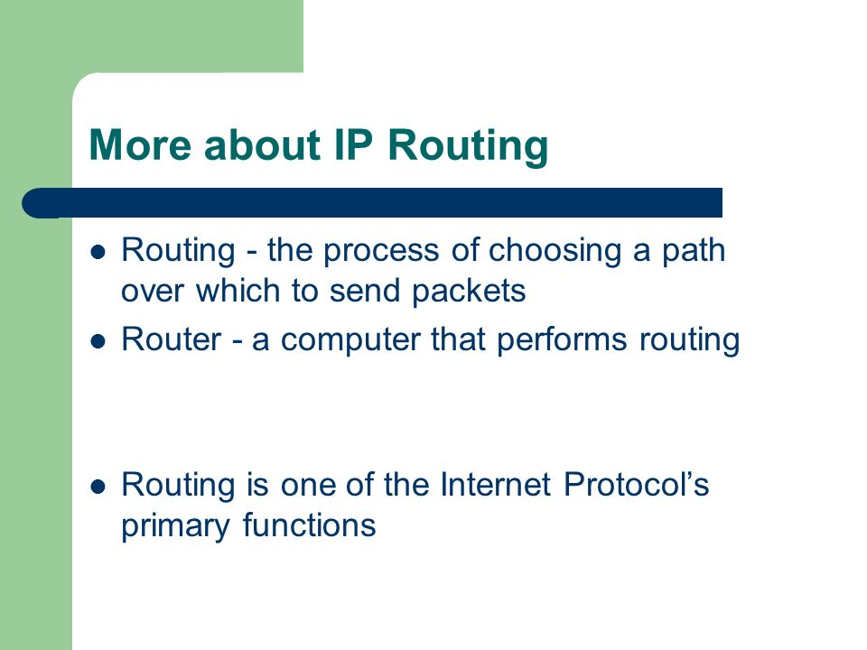 More about IP Routing Routing - the process of choosing a path over which to send packets. Router - a computer that performs routing.