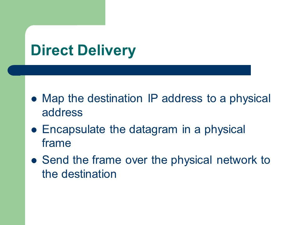 Direct Delivery Map the destination IP address to a physical address