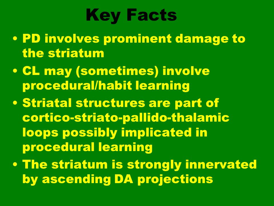 Key Facts PD involves prominent damage to the striatum