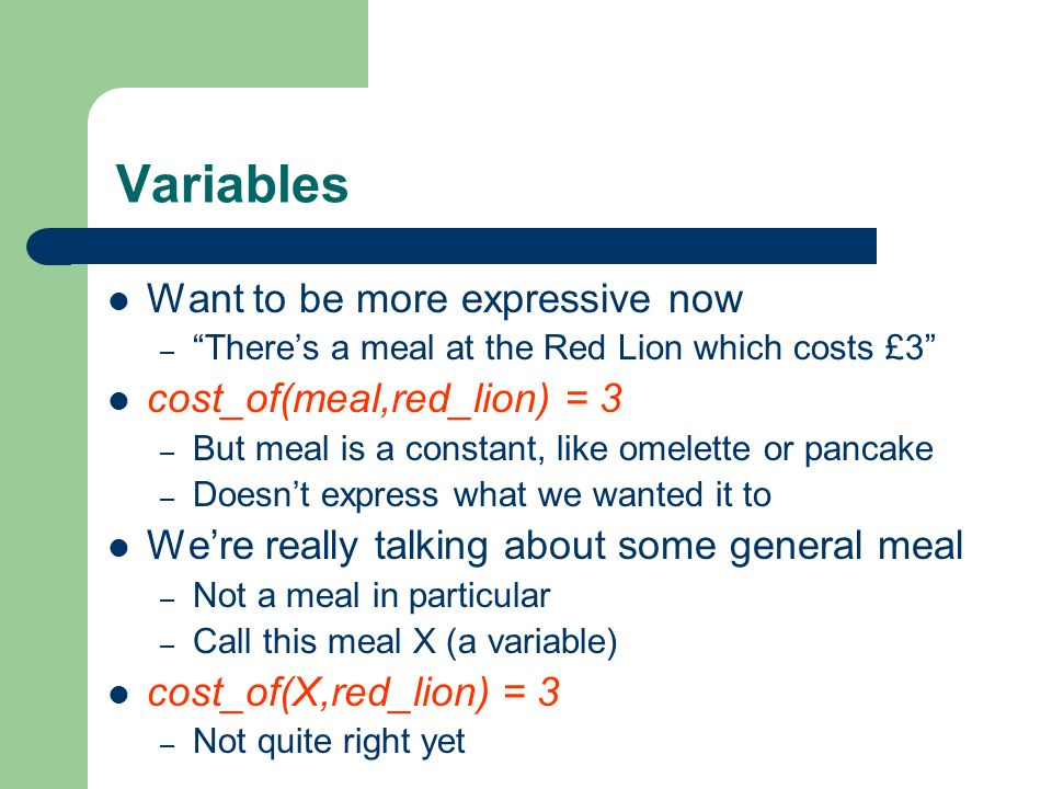 Variables Want to be more expressive now cost_of(meal,red_lion) = 3