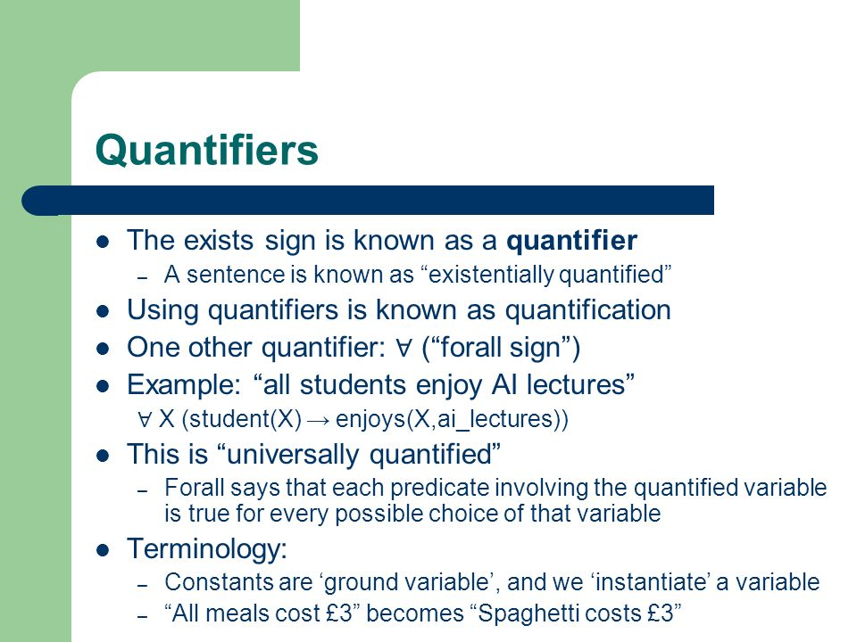 Quantifiers The exists sign is known as a quantifier