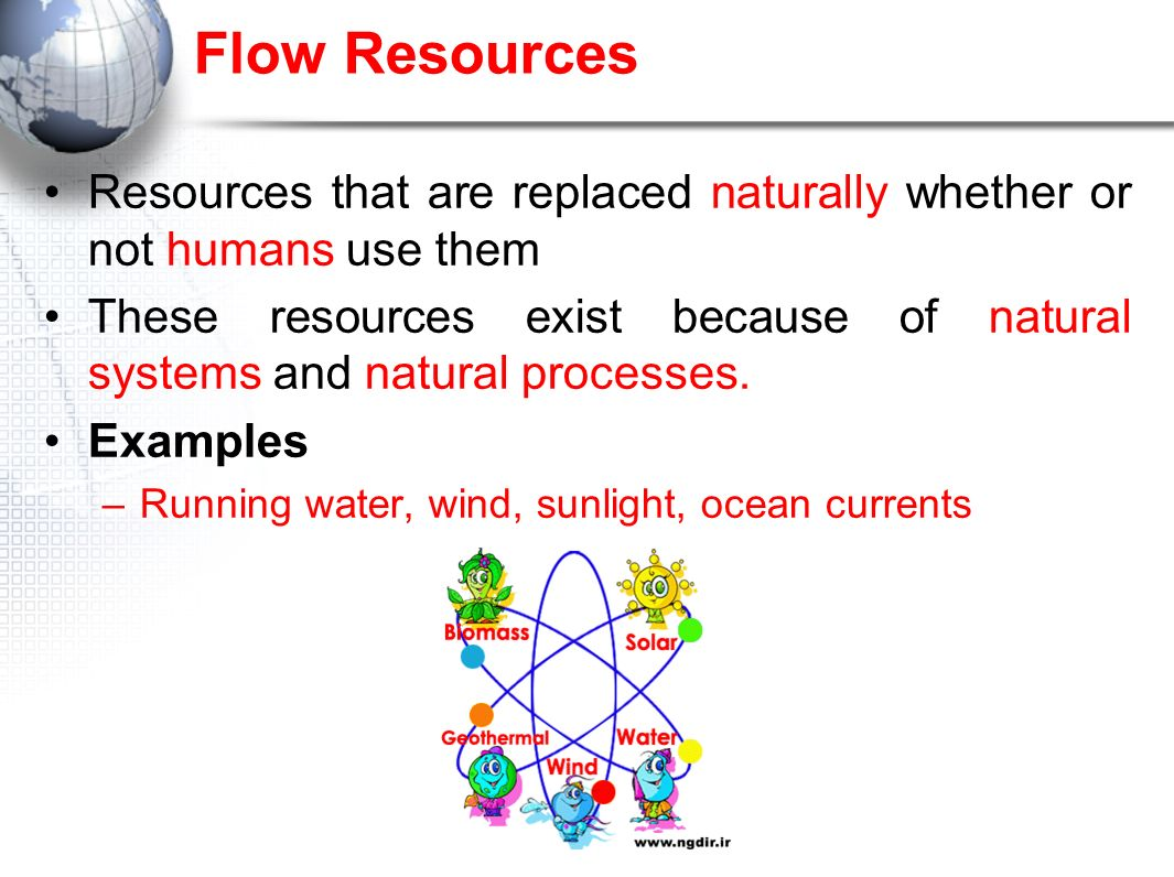 Flow Resources Resources that are replaced naturally whether or not humans use them.