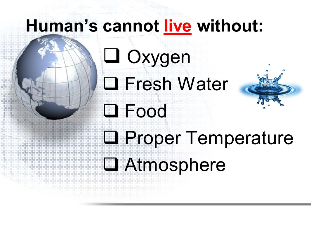 Human's cannot live without: