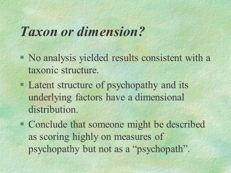 Taxon or dimension No analysis yielded results consistent with a taxonic structure.