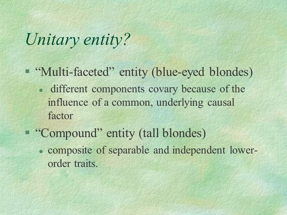 Unitary entity Multi-faceted entity (blue-eyed blondes)