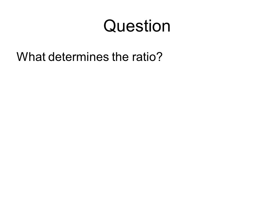 Question What determines the ratio