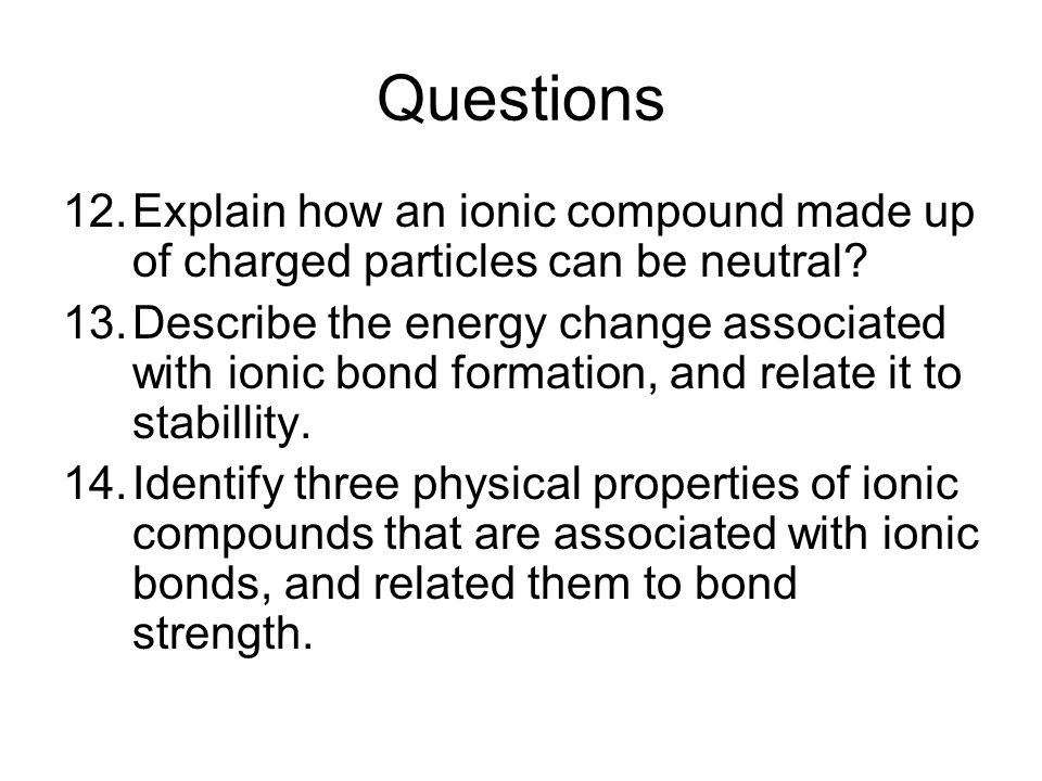 Questions Explain how an ionic compound made up of charged particles can be neutral