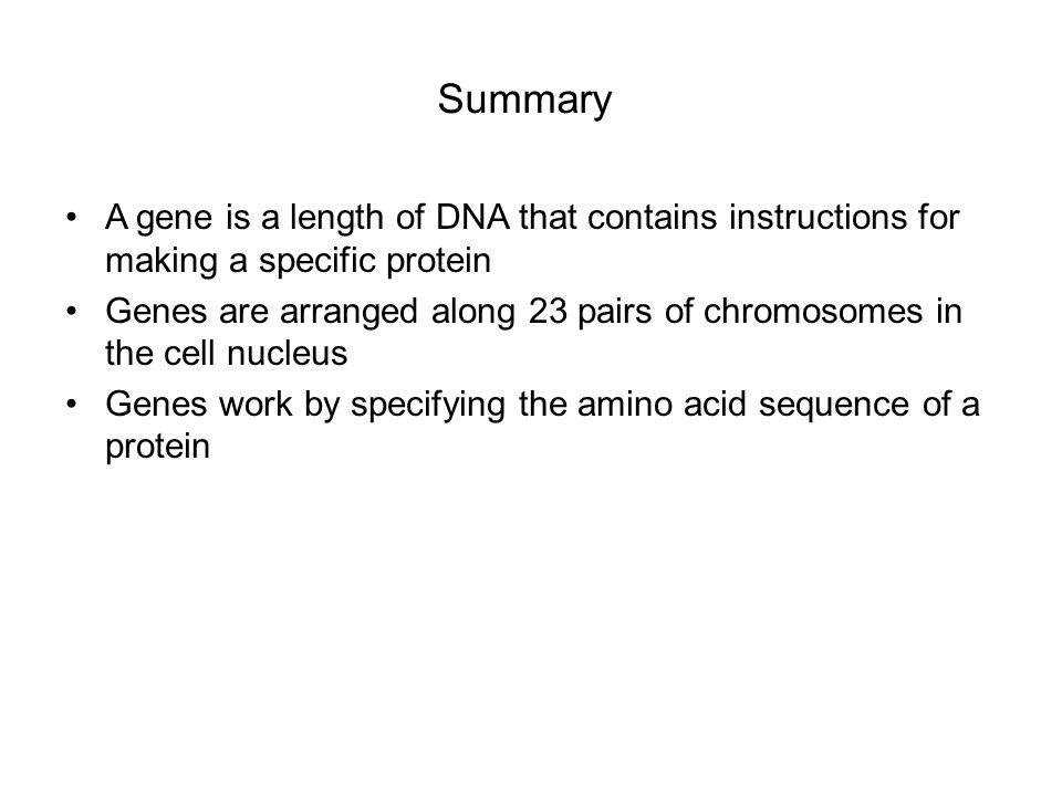Summary A gene is a length of DNA that contains instructions for making a specific protein.
