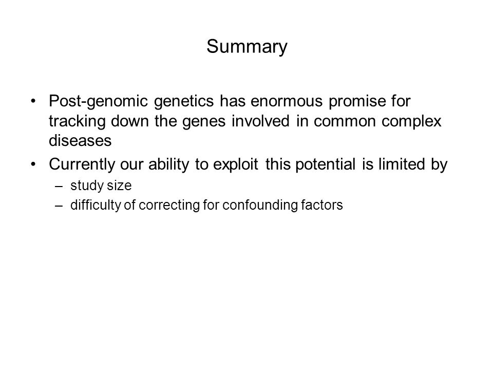 Summary Post-genomic genetics has enormous promise for tracking down the genes involved in common complex diseases.