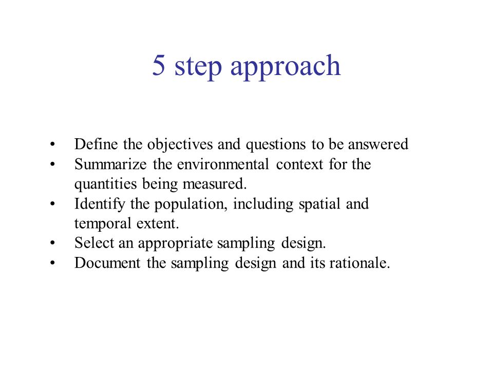 5 step approach Define the objectives and questions to be answered
