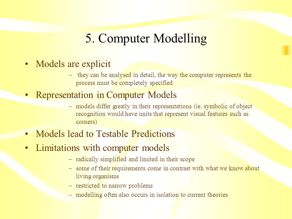 5. Computer Modelling Models are explicit