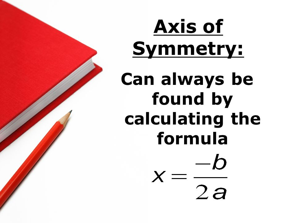 Can always be found by calculating the formula