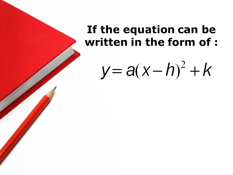 If the equation can be written in the form of :