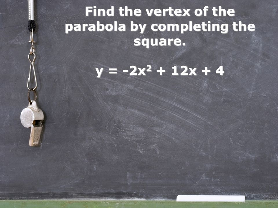 Find the vertex of the parabola by completing the square