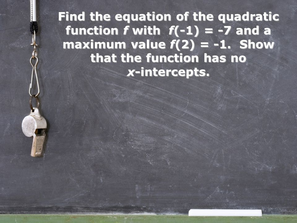 Find the equation of the quadratic function f with f(-1) = -7 and a maximum value f(2) = -1.