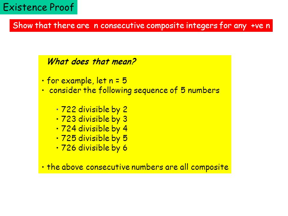 Existence Proof Show that there are n consecutive composite integers for any +ve n. What does that mean