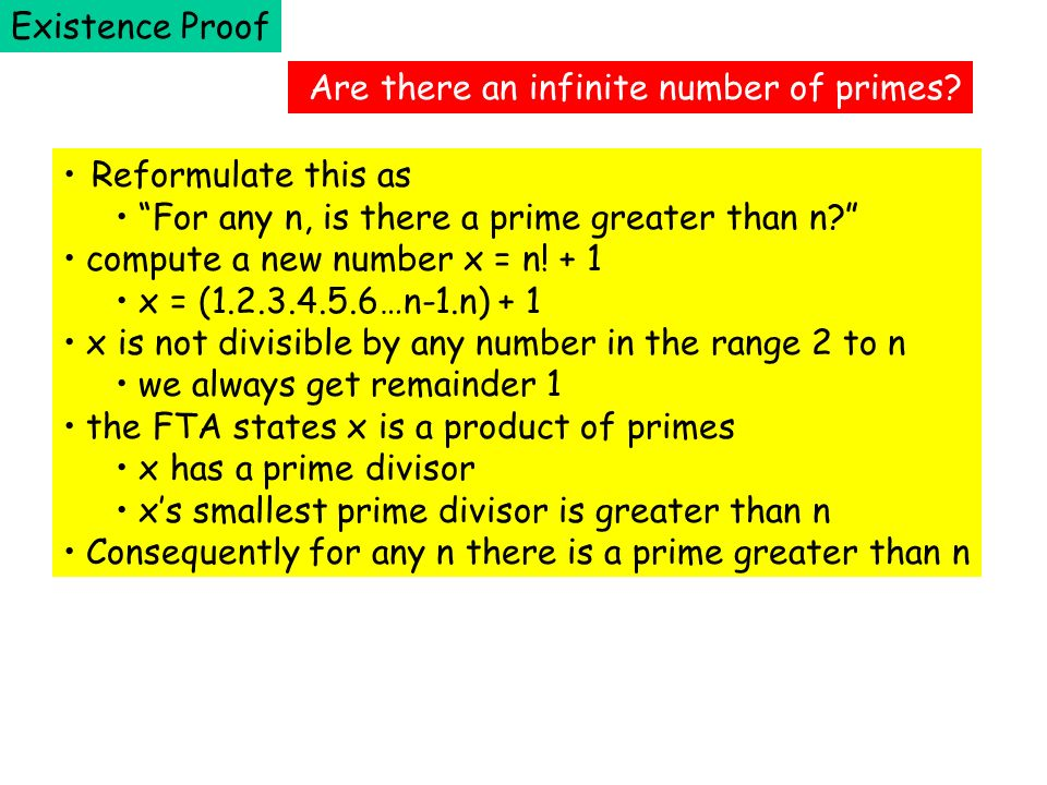 Existence Proof Are there an infinite number of primes Reformulate this as. For any n, is there a prime greater than n