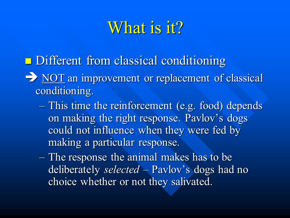What is it Different from classical conditioning