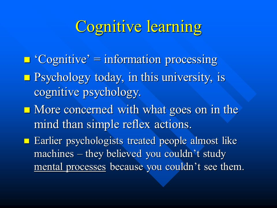 Cognitive learning 'Cognitive' = information processing