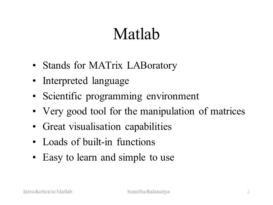 Matlab Stands for MATrix LABoratory Interpreted language