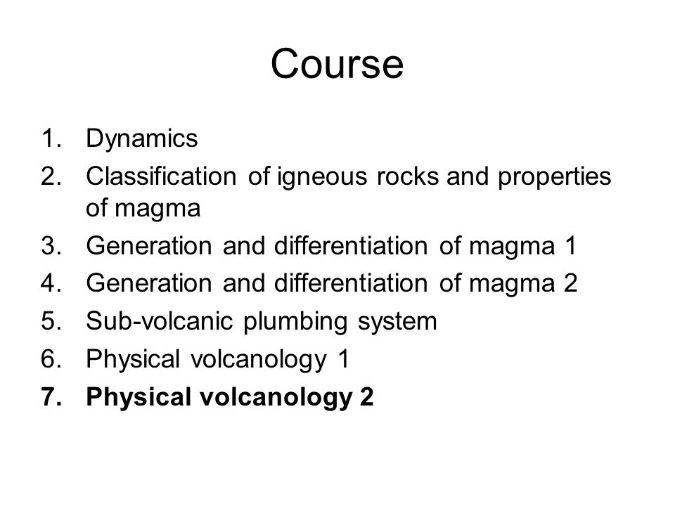 Course Dynamics. Classification of igneous rocks and properties of magma. Generation and differentiation of magma 1.