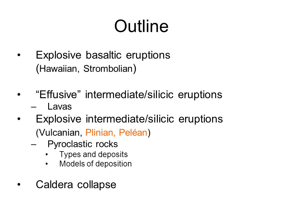 Outline Explosive basaltic eruptions (Hawaiian, Strombolian)